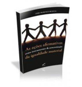 As AÇÕES AFIRMATIVAS Como Instrumentos de Concretização da Igualdade Material - INDISPONÍVEL