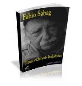 FABIO  SABAG – Uma vida sob holofotes