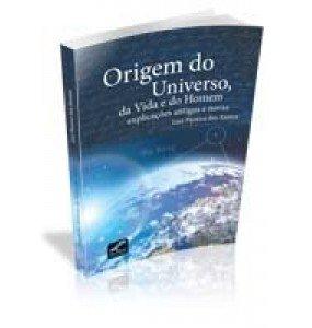 ORIGEM DO UNIVERSO, da Vida e do Homem explicações antigas e novas