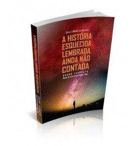 A HISTÓRIA ESQUECIDA, LEMBRADA, AINDA NÃO CONTADA