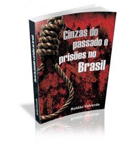 CINZAS DO PASSADO E PRISÕES NO BRASIL  - ESGOTADO