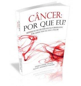 CÂNCER: POR QUE EU? Respostas em 120 perguntas formuladas por quem tem ou teve câncer
