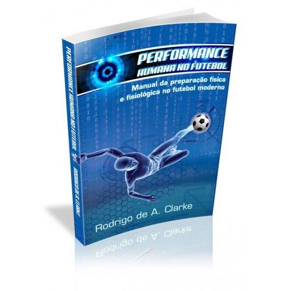 PERFORMANCE HUMANA NO FUTEBOL Manual da preparação física e fisiológica no futebol moderno
